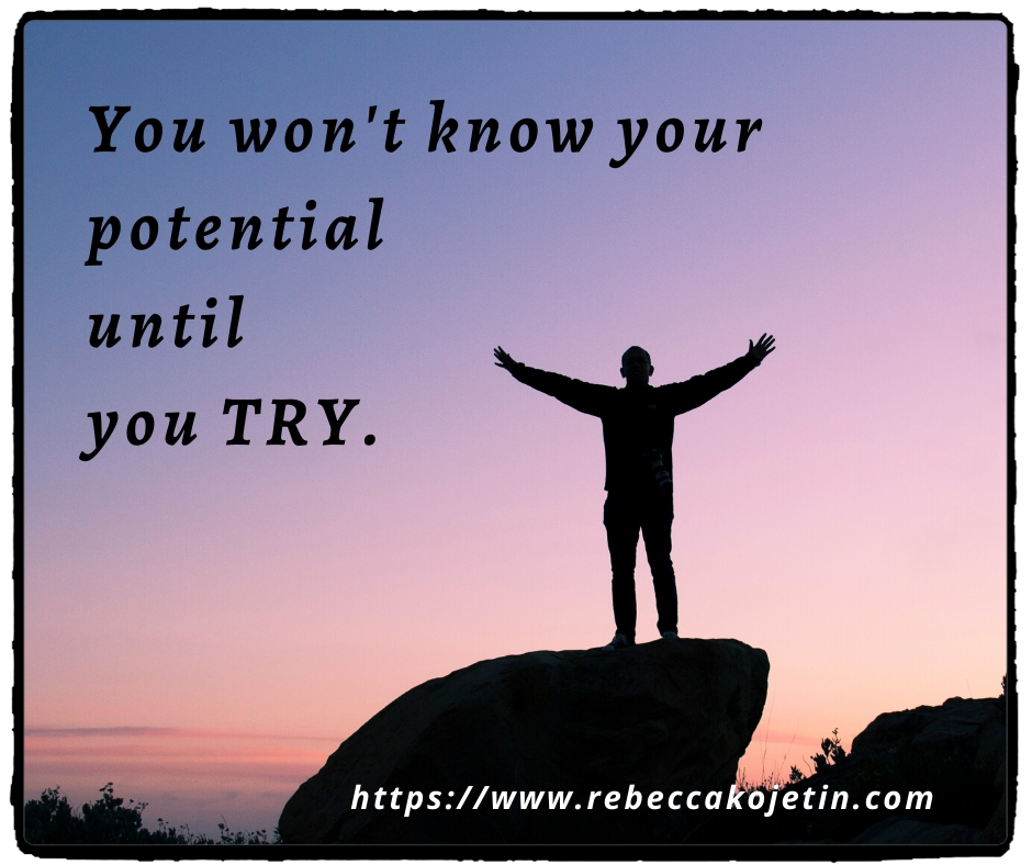 You won't know your potential until you try.