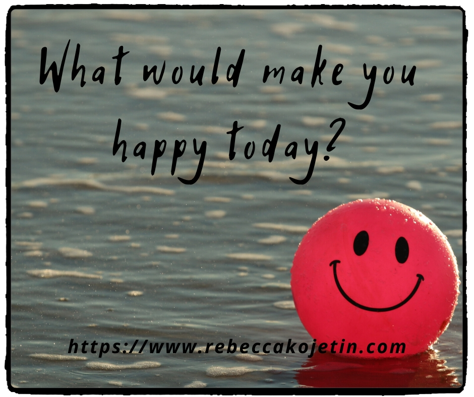 What would make you happy today?