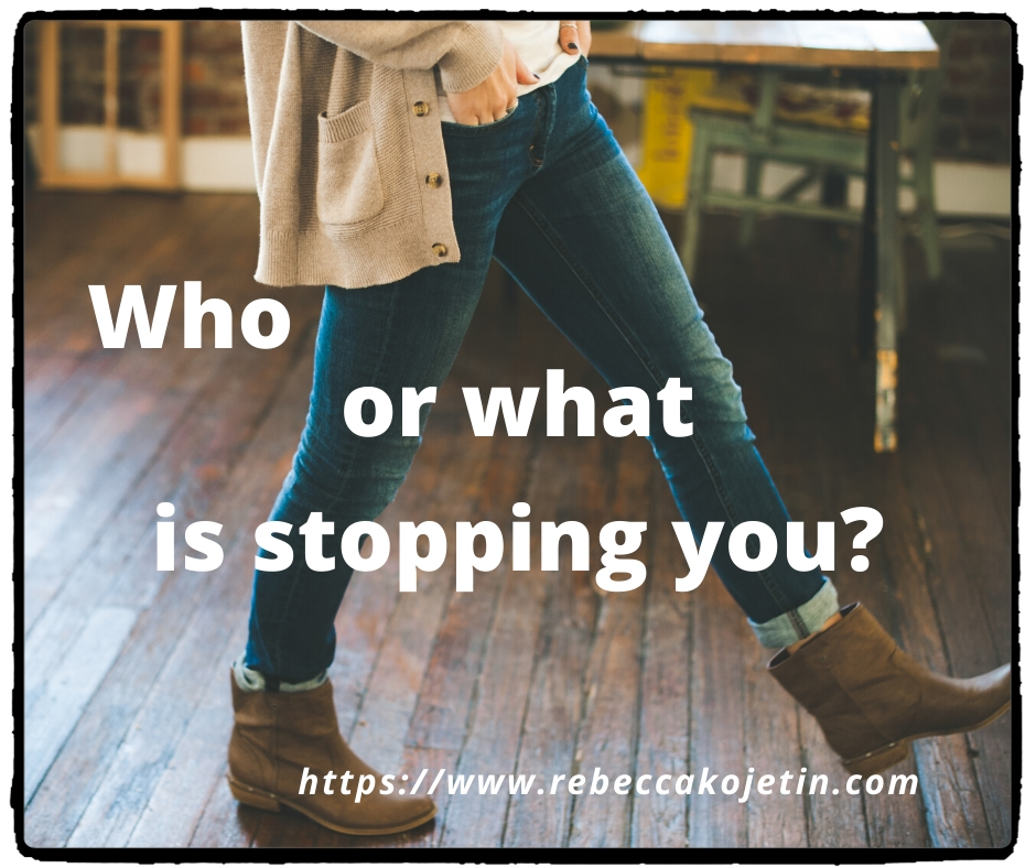 Who or What is stopping you?