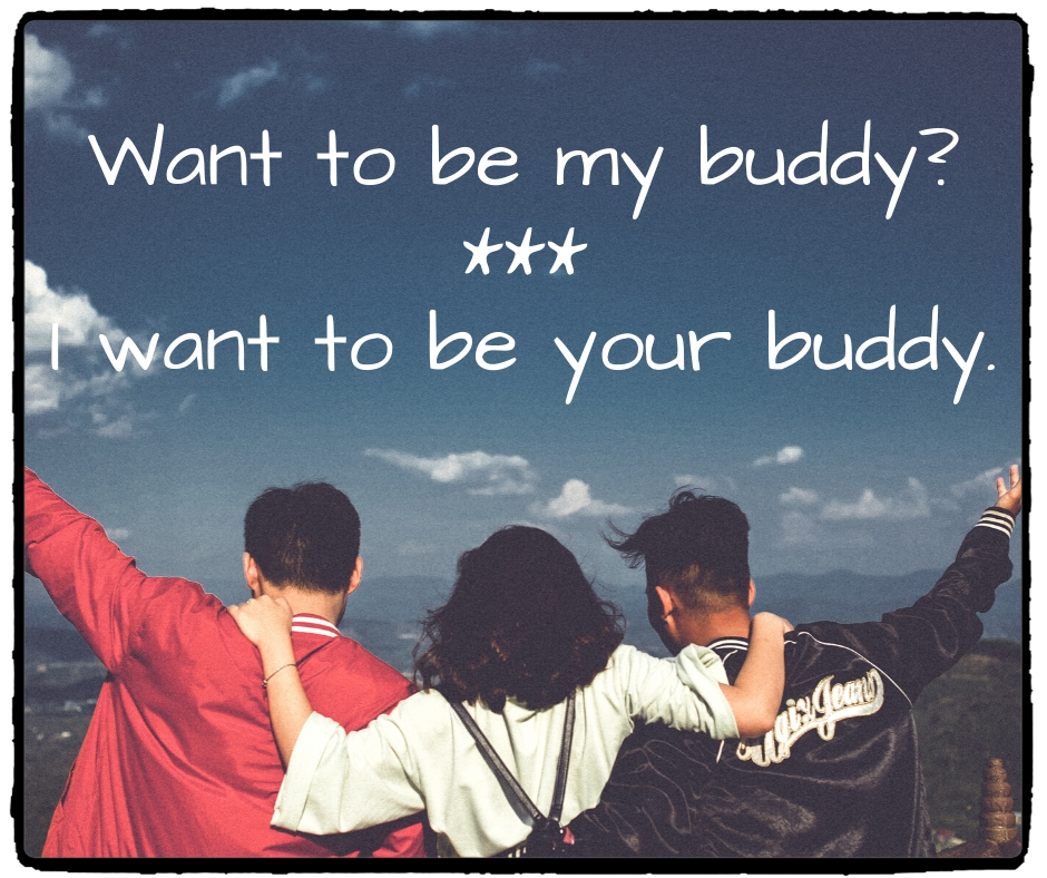 Want to be my buddy?
