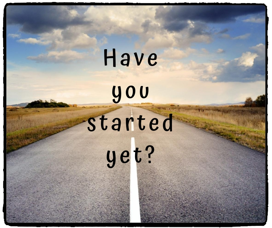 Have you started yet?