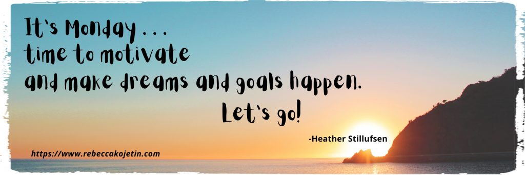 It's Monday . . .Time to motivate and make dreams and goals happen. Let's go! (Heather Stillufsen
